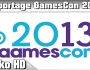 [REPORTAGE] GAMESCOM 2013 // HD // FR